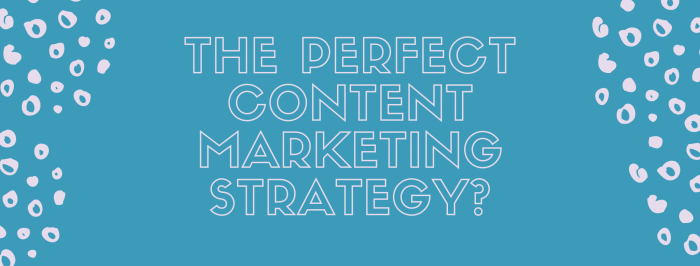 How to Create The Perfect Content Marketing Strategy for 2020