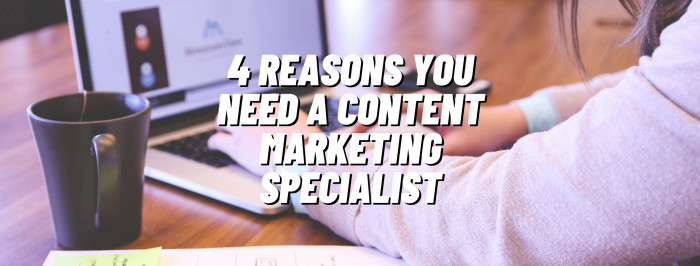4 Reasons to Hire a Content Marketing Specialist Right Now